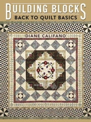 eBook Building Blocks: Back to Quilt Basics ebook by Califano, Diane