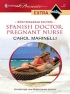 Spanish Doctor, Pregnant Nurse ebook by Carol Marinelli