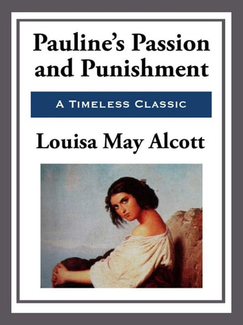 Pauline's Passion and Punishment ebook by Louisa May Alcott
