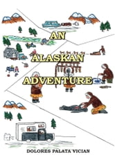 An Alaskan Adventure ebook by Dolores Palata Vician
