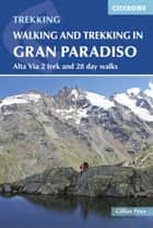 Walking and Trekking in the Gran Paradiso - Alta Via 2 trek and 28 day walks ebook by Gillian Price