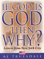 If God Is God . . . Then Why? ebook by Al Truesdale