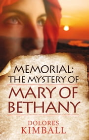Memorial: The Mystery of Mary of Bethany ebook by Dolores Kimball