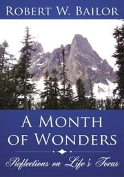 A Month of Wonders - Reflections on Life's Focus ebook by Robert W. Bailor