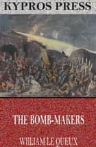 The Bomb-Makers ebook by William Le Queux