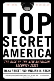 Top Secret America - The Rise of the New American Security State ebook by Dana Priest,William M. Arkin
