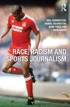 Race, Racism and Sports Journalism ebook by Neil Farrington, Daniel Kilvington, John Price,...