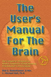 The User's Manual for the Brain Volume I - The complete manual for neuro-linguistic programming ebook by Bob G. Bodenhamer,L. Michael Hall,Bob G. Bodenhamer,L. Michael Hall
