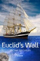 Euclid's Wall ebook by Michael McCollum