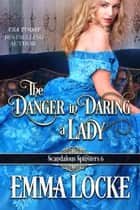 The Danger in Daring a Lady ebook by Emma Locke