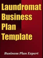 Laundromat Business Plan Template (Including 6 Special Bonuses) ebook by Business Plan Expert