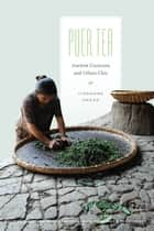 Puer Tea - Ancient Caravans and Urban Chic ebook by Jinghong Zhang