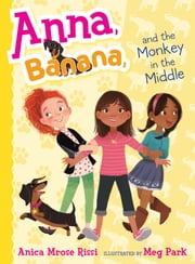 Anna, Banana, and the Monkey in the Middle ebook by Anica Mrose Rissi, Meg Park