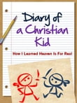 DIARY OF A CHRISTIAN KID - HOW I LEARNED HEAVEN IS FOR REAL