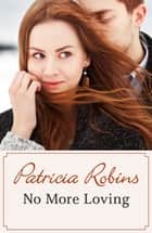 No More Loving ebook by Patricia Robins