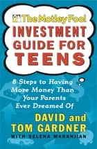 The Motley Fool Investment Guide for Teens - 8 Steps to Having More Money Than Your Parents Ever Dreamed Of ebook by David Gardner, Tom Gardner