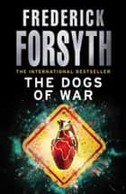 The Dogs Of War ebook by Frederick Forsyth