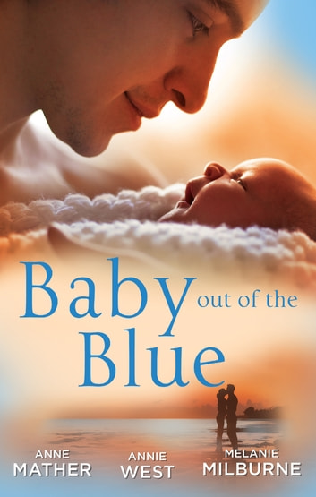 Baby Out Of The Blue - 3 Book Box Set 電子書 by Anne Mather,Annie West,Melanie Milburne