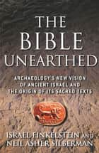 The Bible Unearthed ebook by Israel Finkelstein,Neil Asher Silberman