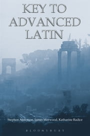 Key to Advanced Latin ebook by James Morwood,Katharine Radice,Stephen Anderson