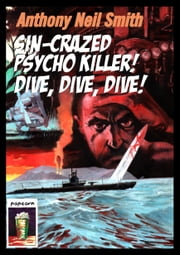Sin-Crazed Psycho Killer! Dive, Dive, Dive! - A Seaman Jimmy Sticks Adventure ebook by Anthony Neil Smith