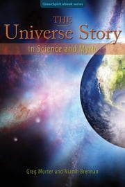 The Universe Story In Science and Myth ebook by Greg Morter and Niamh Brennan