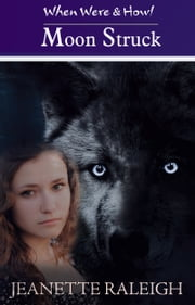 Moon Struck: When Were & Howl Book 1 ebook by Jeanette Raleigh