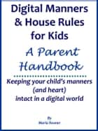 Digital Manners & House Rules: A Handbook for Parents ebook by Marla Rosner