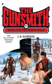 The Gunsmith #356 - Hunt for the White Wolf ebook by J. R. Roberts