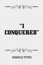 """I Conquered"" ebook by Harold Titus"