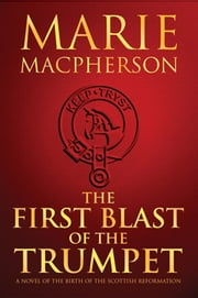 The First Blast of the Trumpet ebook by Macpherson, Marie