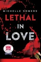 Lethal in Love: The Complete Book ebook by Michelle Somers