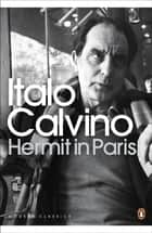 Hermit in Paris eBook by Italo Calvino, Martin McLaughlin, Martin McLaughlin