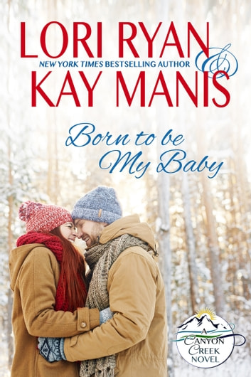 Born to be My Baby - A Canyon Creek Novel ebook by Kay Manis,Lori Ryan