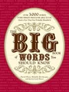 The Big Book of Words You Should Know: Over 3,000 Words Every Person Should be Able to Use (And a few that you probably shouldn't) ebook by David Olsen,Michelle Bevilacqua