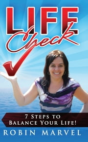 Life Check - 7 Steps to Balance Your Life! ebook by Robin Marvel