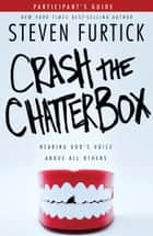 Crash the Chatterbox Participant's Guide - Hearing God's Voice Above All Others ebook by