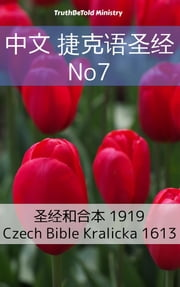 中文 捷克语圣经 No7 - 圣经和合本 1919 - Czech Bible Kralicka 1613 ebook by TruthBeTold Ministry, Joern Andre Halseth, Calvin Mateer,...