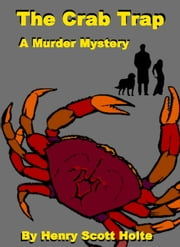 The Crab Trap - A Murder Mystery ebook by Henry Scott Holte