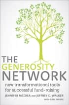 The Generosity Network - New Transformational Tools for Successful Fund-Raising ebook by Jennifer McCrea, Jeffrey C. Walker, Karl Weber