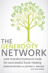 The Generosity Network - New Transformational Tools for Successful Fund-Raising ebook by Jennifer McCrea,Jeffrey C. Walker,Karl Weber