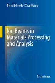 Ion Beams in Materials Processing and Analysis ebook by Bernd Schmidt,Klaus Wetzig