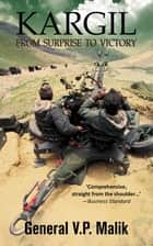 Kargil-From Surprise TO Victory ebook by Malik V.p. General