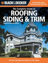 Black & Decker The Complete Guide to Roofing Siding & Trim: Updated 2nd Edition, Protect & Beautify the Exterior of Your Home - Updated 2nd Edition, Protect & Beautify the Exterior of Your Home ebook by Chris Marshall