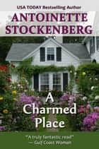 A Charmed Place ebook by Antoinette Stockenberg