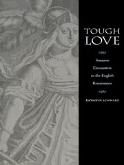 Tough Love - Amazon Encounters in the English Renaissance ebook by Kathryn Schwarz