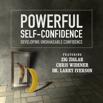 Powerful Self-Confidence - Developing Unshakeable Confidence audiobook by Made for Success,Made for Success,Zig Ziglar