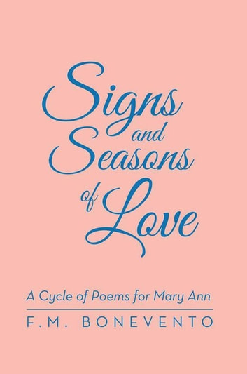 Signs and Seasons of Love - A Cycle of Poems for Mary Ann ebook by F.M. Bonevento