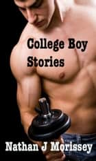 College Boy Stories ebook by Nathan J Morissey