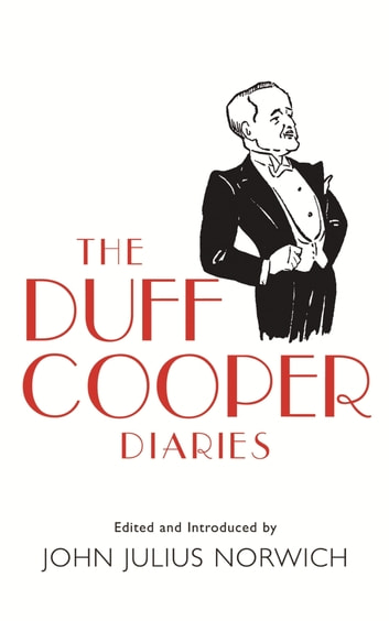 The Duff Cooper Diaries - 1915-1951 eBook by Lord John Julius Norwich
